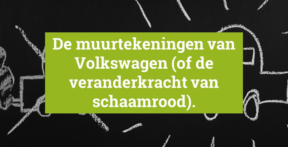 De muurtekeningen van Volkswagen (of de veranderkracht van schaamrood)